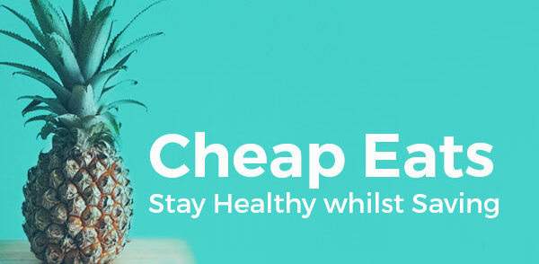 Cheap Eats: Stay Healthy Whilst Saving