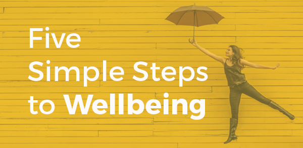 Five Simple Steps to Wellbeing